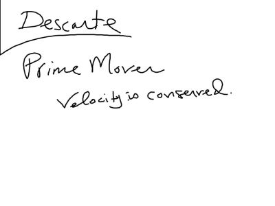 Descarte discussed the Prime Mover, but got it wrong when he said that motion is conserved.