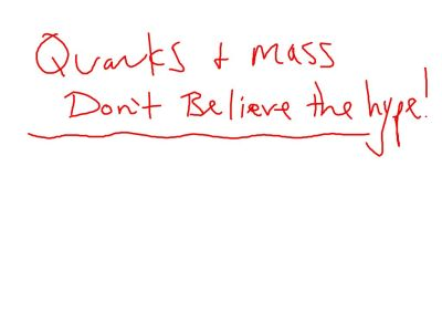 So . . . most of our mass is stored in our quarks?  Oops . . . not so fast!